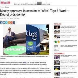 """Macky approuve la cession et """"offre"""" Tigo à Wari — Décret présidentiel"""