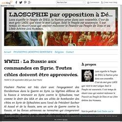 WWIII : La Russie aux commandes en Syrie. Toutes cibles doivent être approuvées. - LAOSOPHIE par opposition à Démosophie