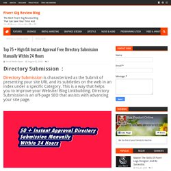 Top 75 + High DA Instant Approval Free Directory Submission Manually Within 24 Hours - Fiverr Gig Review Blog