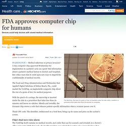FDA approves computer chip for humans - Health - Health care