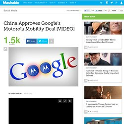 China Approves Google's Motorola Mobility Deal [VIDEO]