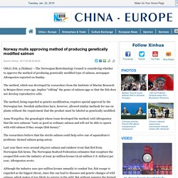 XINHUA 06/02/17 Norway mulls approving method of producing genetically modified salmon