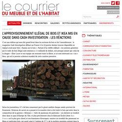 L'approvisionnement illégal de bois et Ikea mis en cause dans Cash Investigation : les réactions- Le courrier du meuble et de l'habitat - 04/02/17