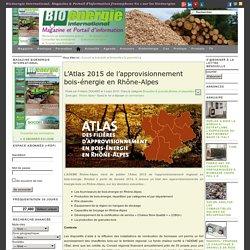 BIOENERGIE 03/03/15 L'Atlas 2015 de l'approvisionnement bois-énergie en Rhône-Alpes