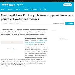 Samsung Galaxy S3 : Les problèmes d'approvisionnement pourraient couter des millions