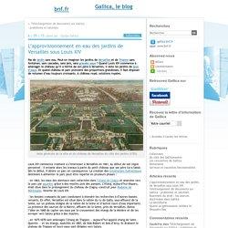 L'approvisionnement en eau des jardins de Versailles sous Louis XIV