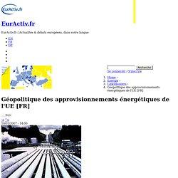 Géopolitique des approvisionnements énergétiques de l'UE [FR]