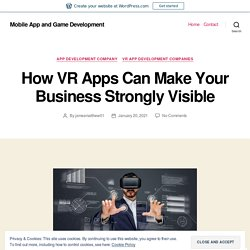 How VR Apps Can Make Your Business Strongly Visible