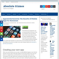 Appsolutely Essential: The Benefits Of Mobile Apps For Businesses - Absolute Gizmos