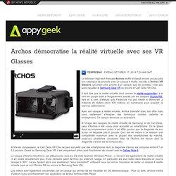 Archos démocratise la réalité virtuelle avec ses VR Glasses