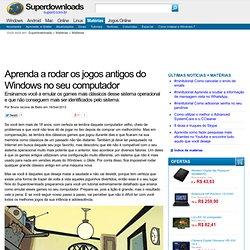 Aprenda a rodar os jogos antigos do Windows no seu computador (Matérias) - CometBird