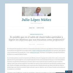 Es posible que en el salón de clases todos aprendan y logren los objetivos que nos trazamos como profesores? – Julio López Núñez