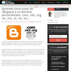 Aprende cómo pasar de .Blogspot a un dominio personalizado: .com, .net, .org, .es, .mx, .ar, .co, .ve... ~ Diarios de la nube