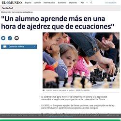 """""""Un alumno aprende más en una hora de ajedrez que de ecuaciones"""""""