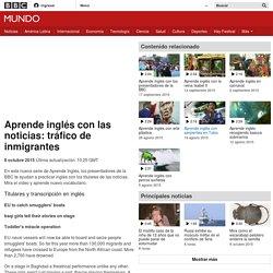 Aprende inglés con las noticias: tráfico de inmigrantes - BBC Mundo
