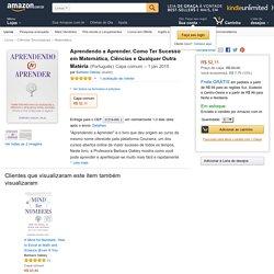 Aprendendo a Aprender. Como Ter Sucesso em Matemática, Ciências e Qualquer Outra Matéria - Livros na Amazon.com.br