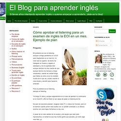El Blog para aprender inglés: Cómo aprobar el listening para un examen de inglés la EOI en un mes. Ejemplo de plan