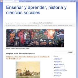 Enseñar y aprender, historia y ciencias sociales: Imágenes y Tics. Recorridos didácticos