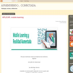 APRENDIENDO... CONECTADA : APLICAR. mobile learning