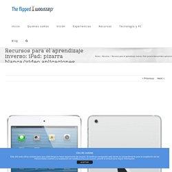 Recursos para el aprendizaje inverso: iPad: pizarra blanca/video aplicaciones