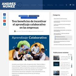 Tres beneficios de incentivar el aprendizaje colaborativo en las empresas - Blog Andres Nuñez
