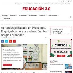 Aprendizaje Basado en Proyectos. El qué, el cómo y la evaluación. Por Sergio Fernández