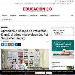 Aprendizaje Basado en Proyectos. El qué, el cómo y la evaluación. Por Sergio Fernández - Educación 3.0