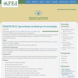 CIAMTE 2012: Aprendizaje mediado por la tecnología « AFEd