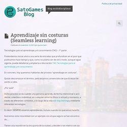 Aprendizaje sin costuras (Seamless learning) – SatoGamesBlog