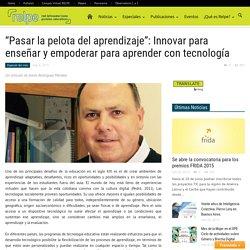 """""""Pasar la pelota del aprendizaje"""": Innovar para enseñar y empoderar para aprender con tecnología"""