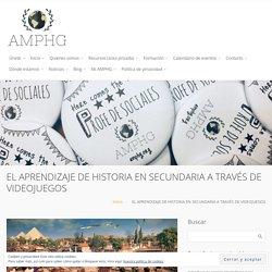 EL APRENDIZAJE DE HISTORIA EN SECUNDARIA A TRAVÉS DE VIDEOJUEGOS - AMPHG