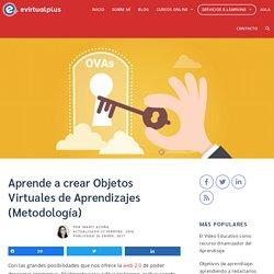 Aprende a crear Objetos Virtuales de Aprendizajes (Metodología) - EVirtualplus