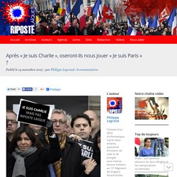 """Après """"Je suis Charlie"""", oseront-ils nous jouer """"Je suis Paris"""" ?"""