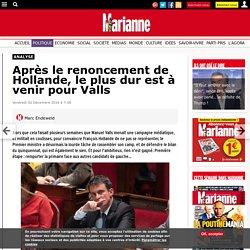Après le renoncement de Hollande, le plus dur est à venir pour Valls