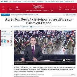 Après Fox News, la télévision russe délire sur l'islam en France
