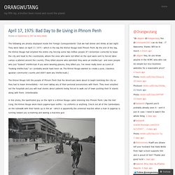 April 17, 1975: Bad Day to Be Living in Phnom Penh «