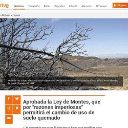 """Aprobada la Ley de Montes, que por """"razones imperiosas"""" permitirá el cambio de uso de suelo quemado"""