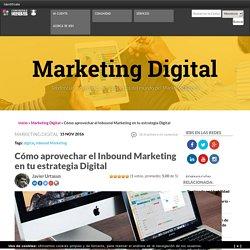 Cómo aprovechar el Inbound Marketing en tu estrategia Digital
