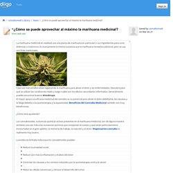 ¿Cómo se puede aprovechar al máximo la marihuana medicinal?