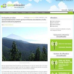 En España se talan aproximadamente ciento quince millones de árboles al año para la industria papelera