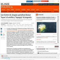 Las Cortes de Aragón aprueban llamar 'lapao' al catalán y 'lapapyp' al aragonés