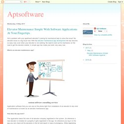 Aptsoftware: Elevator Maintenance Simple With Software Applications At Your Fingertips