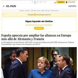 España apuesta por ampliar las alianzas en Europa más allá de Alemania y Francia