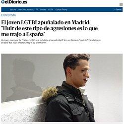 """El joven LGTBI apuñalado en Madrid: """"Huir de este tipo de agresiones es lo que me trajo a España"""""""