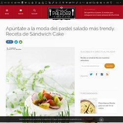 Directo al Paladar - Apúntate a la moda del pastel salado más trendy. Receta de Sándwich Cake