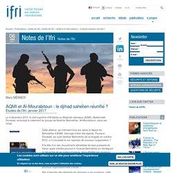 AQMI et Al-Mourabitoun : le djihad sahélien réunifié?