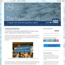 11/02/2014: Australian Seafood CRC to end in June 2015; Aquaculture America 2014 honours