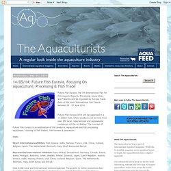 14/05/14: Future Fish Eurasia, Focusing On Aquaculture, Processing & Fish Trade