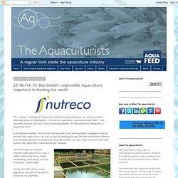 The Aquaculturists: 20/06/14: Sir Bob Geldof: responsible aquaculture important in feeding the world