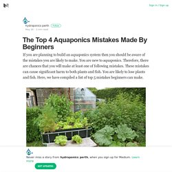 The Top 4 Aquaponics Mistakes Made By Beginners